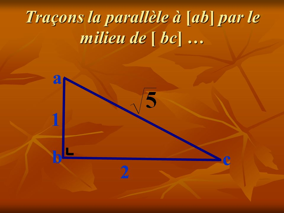 Traçons la parallèle à [ab] par le milieu de [ bc] …